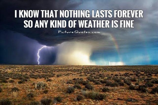 I-know-that-nothing-lasts-forever-so-any-kind-of-weather-is-fine-quote-1